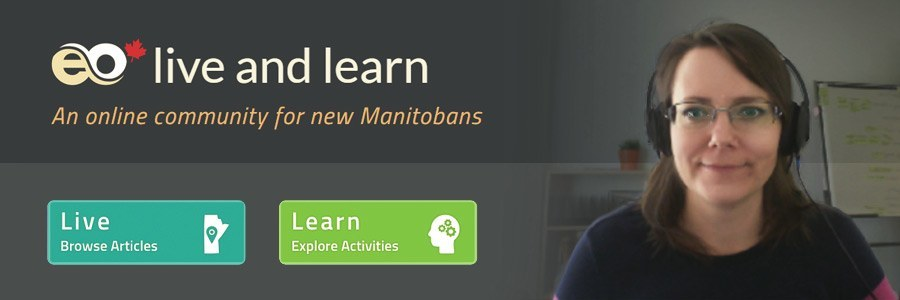 Live and Learn: an online community for new Manitobans. Browse articles (Live) or Explore Activities (Learn)